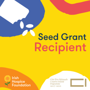 Seed Grant Recipient image with Irish Hospice Foundation and Creative Ireland logo